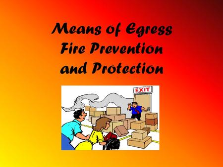 Means of Egress Fire Prevention and Protection. Introduction Fires and explosions kill more than 200 and injure more than 5,000 workers each year There.