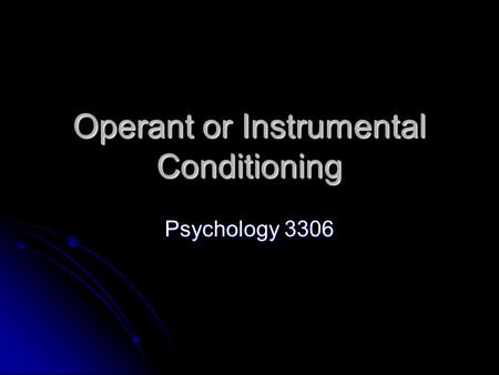 Operant or Instrumental Conditioning Psychology 3306.