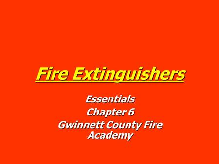 Fire Extinguishers Essentials Chapter 6 Gwinnett County Fire Academy.