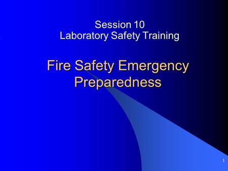1 Fire Safety Emergency Preparedness Session 10 Laboratory Safety Training.