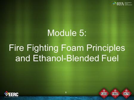 1 Module 5: Fire Fighting Foam Principles and Ethanol-Blended Fuel.