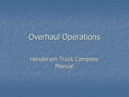 Overhaul Operations Henderson Truck Company Manual.