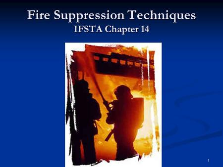 1 Fire Suppression Techniques IFSTA Chapter 14. 2 Additional Reading Resources IFSTA IFSTA Chapter 13 – Fire Streams Chapter 13 – Fire Streams Chapter.