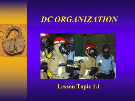 DC ORGANIZATION Lesson Topic 1.1. Enabling Objectives ¶ Discuss the assignment Damage Control Repair Party personnel · Discuss the duties and responsibilities.