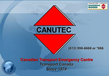 Canadian Transport Emergency Centre Transport Canada Since 1979 (613) 996-6666 or *666.
