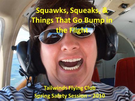 Tailwinds Flying Club Spring Safety Session – 2010 Squawks, Squeaks, & Things That Go Bump in the Flight.