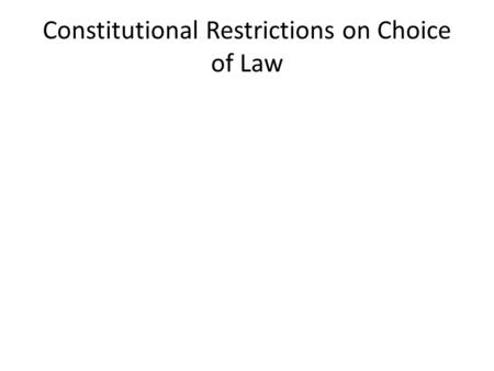 Constitutional Restrictions on Choice of Law. Home Ins. Co. v Dick (US 1930)