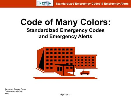 Standardized Emergency Codes & Emergency Alerts Page 1 of 12 Karmanos Cancer Center Environment of Care 2009 Code of Many Colors: Standardized Emergency.