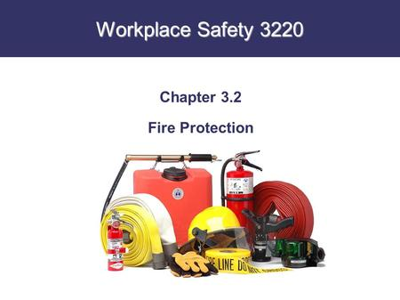 Workplace Safety 3220 Chapter 3.2 Fire Protection.