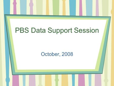PBS Data Support Session October, 2008. Updates and Questions StarWeb configurations –Minors & majors PBS Data System Application Questions Topics to.