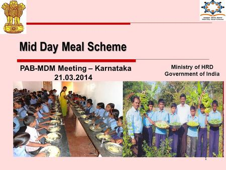 1 Mid Day Meal Scheme Ministry of HRD Government of India PAB-MDM Meeting – Karnataka 21.03.2014.