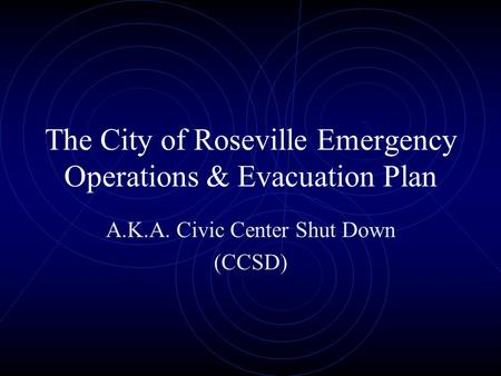 The City of Roseville Emergency Operations & Evacuation Plan A.K.A. Civic Center Shut Down (CCSD)