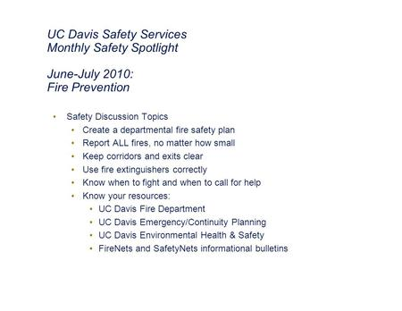 UC Davis Safety Services Monthly Safety Spotlight June-July 2010: Fire Prevention Safety Discussion Topics Create a departmental fire safety plan Report.