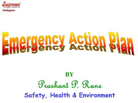 BY Prashant P. Rane Safety, Health & Environment Gadegaon.