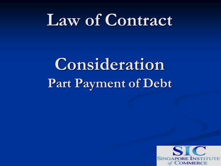 Law of Contract Consideration Part Payment of Debt.