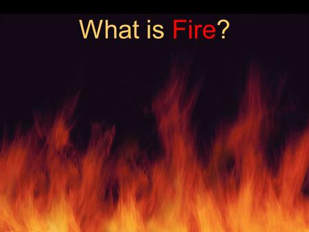 What is Fire?. A chemical reaction that involves the evolution of light and energy in sufficient amounts to be perceptible.