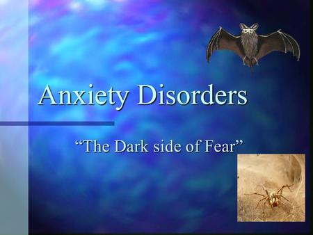 "Anxiety Disorders ""The Dark side of Fear"". What is Anxiety? What is Anxiety? The unpleasant feeling of fear or apprehension we experience in response."