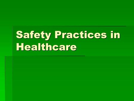 Safety Practices in Healthcare. Safety Standards A. Defined: set of rules designed to protect both the patient and the health care worker B. Established.