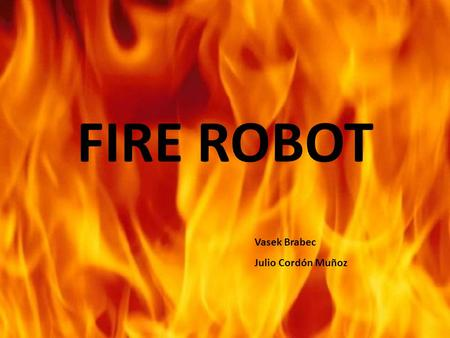 FIRE ROBOT Vasek Brabec Julio Cordón Muñoz. CHALLENGES NAVIGATION: how it will be the motion of the robot on the ceiling avoiding lamps, walls, projector,