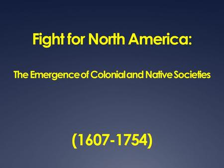 Fight for North America: The Emergence of Colonial and Native Societies (1607-1754)