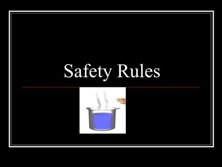 Safety Rules. Caustic Substances This is a substance that will cause a chemical burn on your skin. Alert your teacher to any chemical spills. Do not let.