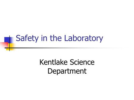 Safety in the Laboratory Kentlake Science Department.