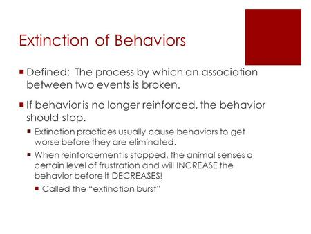 Extinction of Behaviors  Defined: The process by which an association between two events is broken.  If behavior is no longer reinforced, the behavior.