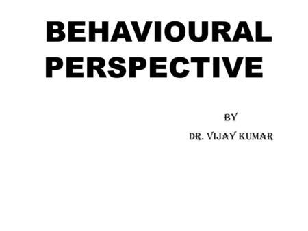 BEHAVIOURAL PERSPECTIVE By Dr. Vijay Kumar Abnormal? Abnormal describes behavioral, emotional or cognitive dysfunctions that are unexpected in their.