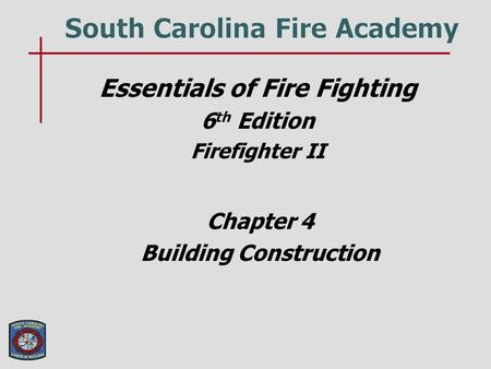 Essentials of Fire Fighting 6 th Edition Firefighter II Chapter 4 Building Construction.