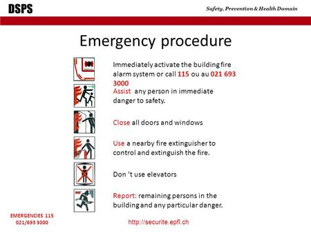 DSPS Safety, Prevention & Health Domain  EMERGENCIES 115 021/693 3000 Emergency procedure Immediately activate the building fire.
