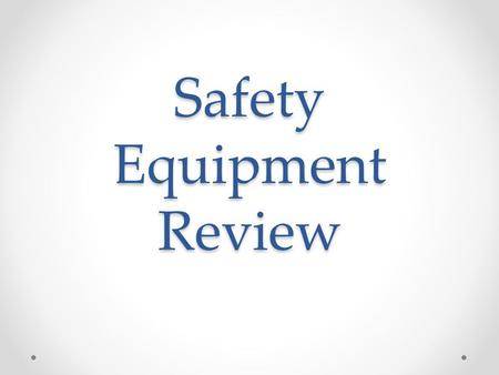 Safety Equipment Review. Name the Safety Equipment! This piece of safety equipment can be used to extinguish small fires or wrapped around an individual.