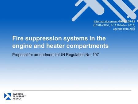 Fire suppression systems in the engine and heater compartments Proposal for amendment to UN Regulation No. 107 Informal document GRSG-105-32 (105th GRSG,