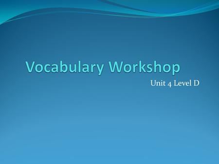 Vocabulary Workshop Unit 4 Level D.
