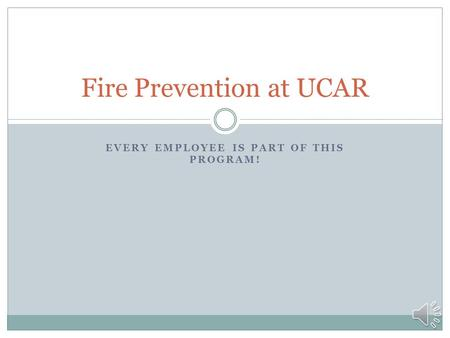 EVERY EMPLOYEE IS PART OF THIS PROGRAM! Fire Prevention at UCAR.