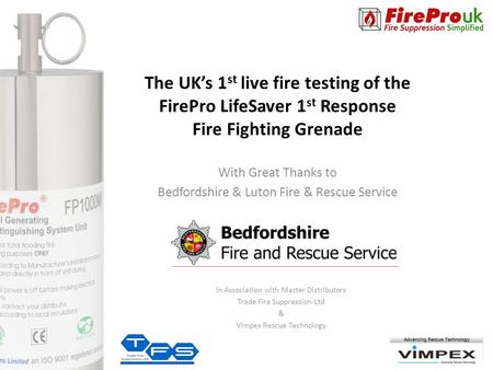 The UK's 1 st live fire testing of the FirePro LifeSaver 1 st Response Fire Fighting Grenade With Great Thanks to Bedfordshire & Luton Fire & Rescue Service.