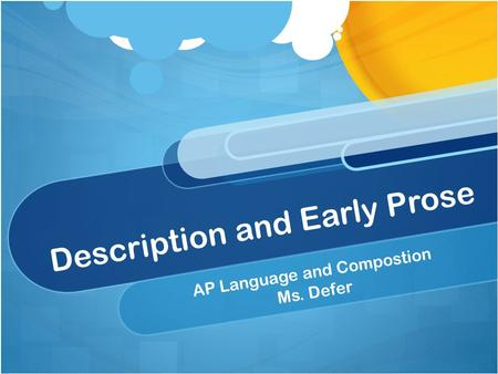 Description and Early Prose AP Language and Compostion Ms. Defer.