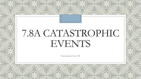 7.8A Catastrophic Events Vocabulary List #8.