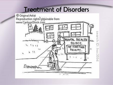 Treatment of Disorders. History of Treatment Ethical Issues in Treatment Deinstitutionalization occurred during the mental health movement of the 1960s.