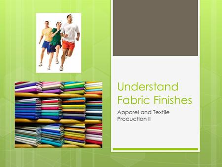 Understand Fabric Finishes Apparel and Textile Production II.
