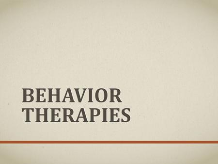 BEHAVIOR THERAPIES. Behavior therapy, or behavior modification, is based on the assumption that undesirable behaviors have been learned, and therefore,