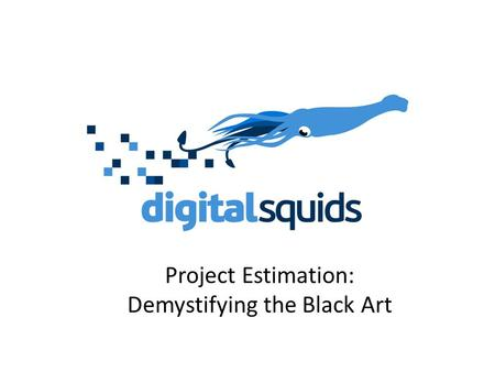 Project Estimation: Demystifying the Black Art. How good an estimator are you?