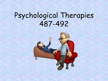 Psychological Therapies 487-492. Psychotherapy An interaction between a trained therapist and someone suffering from psychological difficulties or adjustment.