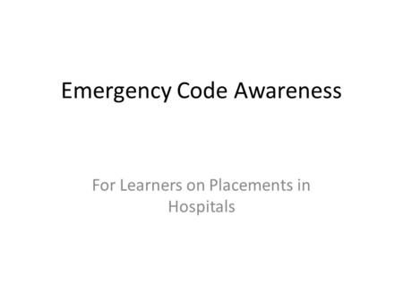 Emergency Code Awareness For Learners on Placements in Hospitals.
