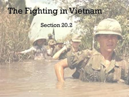 "The Fighting in Vietnam Section 20.2 The War on TV Body counts on TV every night – First ""living room war"""