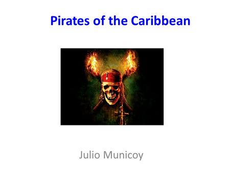 Pirates of the Caribbean Julio Municoy. DIRECTED BY: Gore Verbinski PRODUCED BY: Jerry Bruckheimer STARRING BY: Johnny Depp, Orlando Bloom, Keira Knightley,