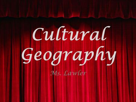 Cultural Geography Ms. Lawler. What is culture? Specialized behavioral patterns, understandings, adaptations, and social systems that summarize a group.