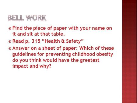 " Find the piece of paper with your name on it and sit at that table.  Read p. 315 ""Health & Safety""  Answer on a sheet of paper: Which of these guidelines."