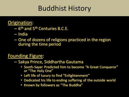 Buddhist History Origination: – 6 th and 5 th Centuries B.C.E. – India – One of dozens of religions practiced in the region during the time period Founding.