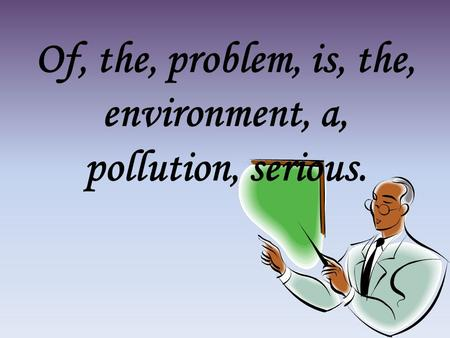 Of, the, problem, is, the, environment, a, pollution, serious.