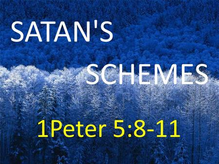 SATAN'S SCHEMES 1Peter 5:8-11. Respect Your Enemy Put on the full armor of God, so that you will be able to stand firm against the schemes of the devil.